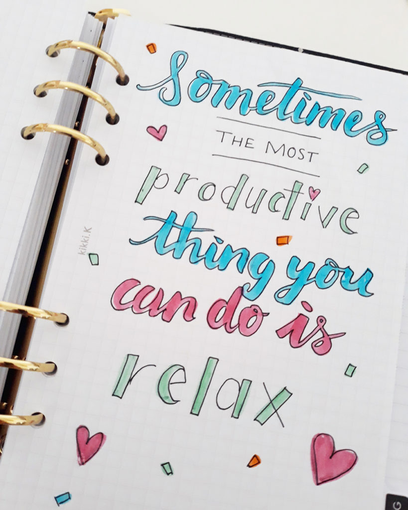 Hand lettered inspiring quote - sometimes the most productive thing you can do is relax